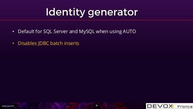 #DevoxxFR • Default for SQL Server and MySQL when using AUTO • Disables JDBC batch inserts