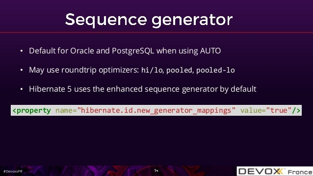 #DevoxxFR • Default for Oracle and PostgreSQL when using AUTO • May use roundtrip optimizers: hi/lo, pooled, pooled-lo • H...