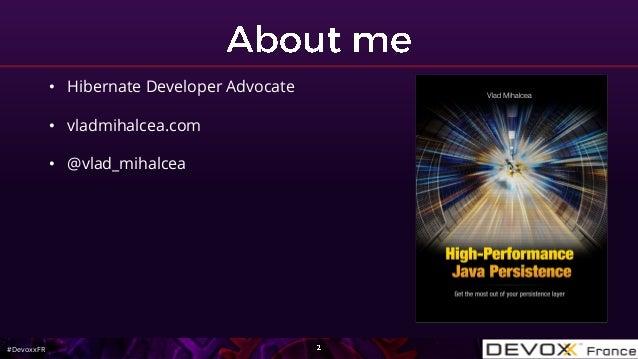 #DevoxxFR • Hibernate Developer Advocate • vladmihalcea.com • @vlad_mihalcea