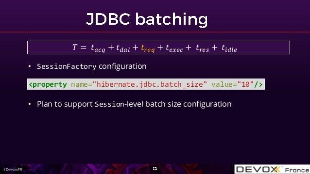 "#DevoxxFR <property name=""hibernate.jdbc.batch_size"" value=""10""/> • SessionFactory configuration • Plan to support Session..."