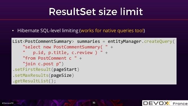 #DevoxxFR • Hibernate SQL-level limiting (works for native queries too!) List<PostCommentSummary> summaries = entityManage...