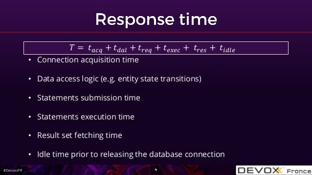 #DevoxxFR • Connection acquisition time • Data access logic (e.g. entity state transitions) • Statements submission time •...