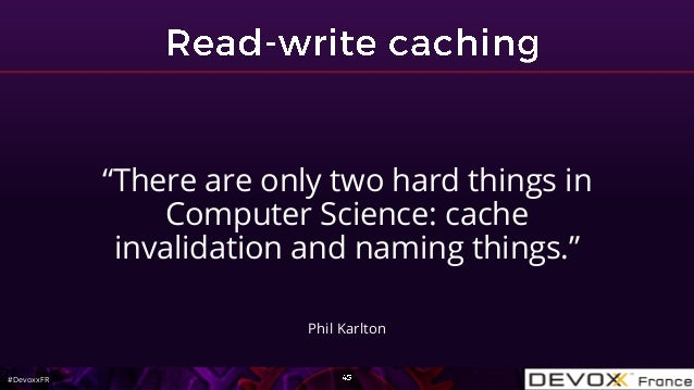 """#DevoxxFR """"There are only two hard things in Computer Science: cache invalidation and naming things."""" Phil Karlton"""