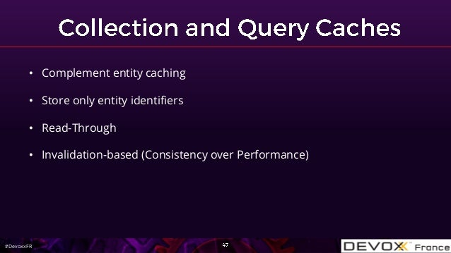 #DevoxxFR • Complement entity caching • Store only entity identifiers • Read-Through • Invalidation-based (Consistency ove...