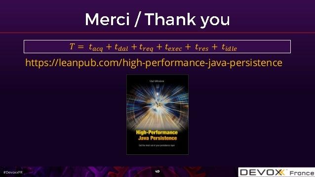 #DevoxxFR https://leanpub.com/high-performance-java-persistence 𝑇 = 𝑡 𝑎𝑐𝑞 + 𝑡 𝑑𝑎𝑙 + 𝑡 𝑟𝑒𝑞 + 𝑡 𝑒𝑥𝑒𝑐 + 𝑡 𝑟𝑒𝑠 + 𝑡𝑖𝑑𝑙𝑒
