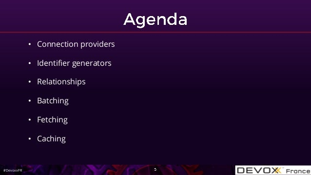 #DevoxxFR • Connection providers • Identifier generators • Relationships • Batching • Fetching • Caching