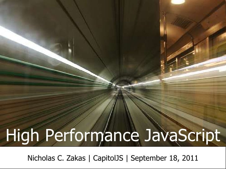 High Performance JavaScript<br />Nicholas C. Zakas| CapitolJS | September 18, 2011<br />