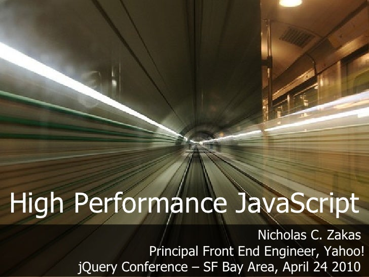 High Performance JavaScript                                    Nicholas C. Zakas                 Principal Front End Engin...