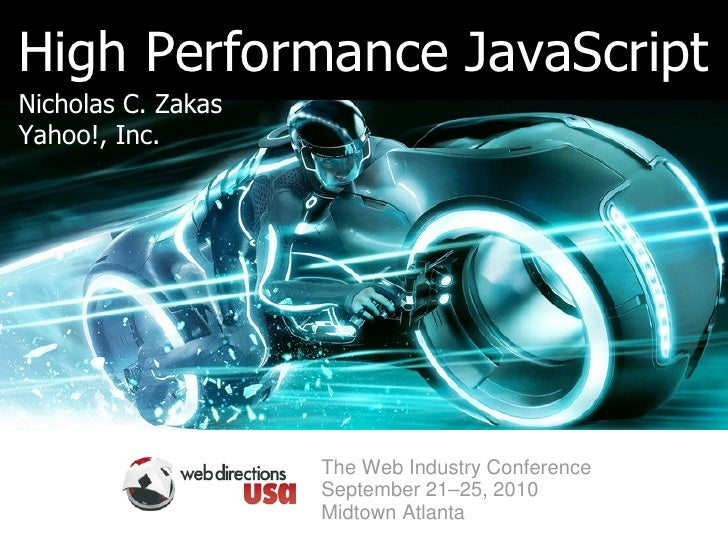 High Performance JavaScript Nicholas C. Zakas Yahoo!, Inc.                         The Web Industry Conference            ...