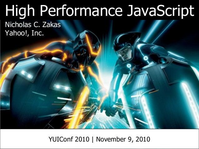 High Performance JavaScript Nicholas C. Zakas Yahoo!, Inc. YUIConf 2010 | November 9, 2010