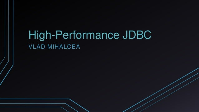 High-Performance JDBC VLAD MIHALCEA