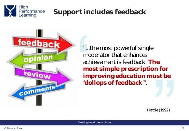"Creating world class schools 30© Deborah Eyre ""...the most powerful single moderator that enhances achievement is feedback..."