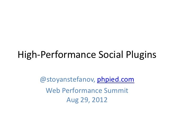 High-Performance Social Plugins    @stoyanstefanov, phpied.com     Web Performance Summit           Aug 29, 2012
