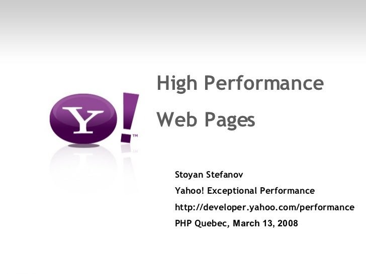 <ul><li>High Performance </li></ul><ul><li>Web Pages </li></ul><ul><ul><li>Stoyan Stefanov </li></ul></ul><ul><ul><li>Yaho...