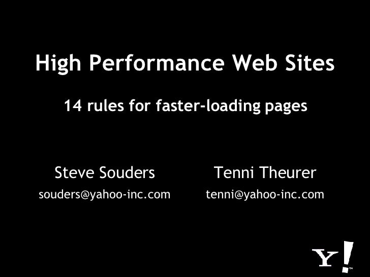 High Performance Web Sites 14 rules for faster-loading pages Steve Souders [email_address] Tenni Theurer [email_address]