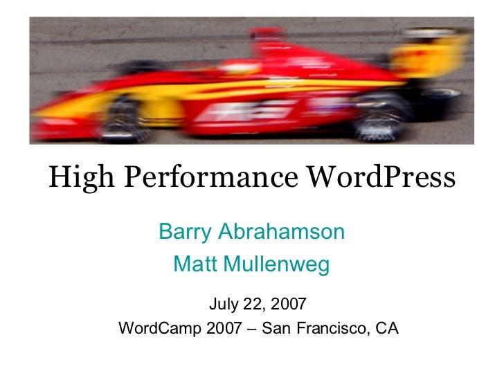 High Performance WordPress Barry Abrahamson Matt  Mullenweg July 22, 2007 WordCamp 2007 – San Francisco, CA