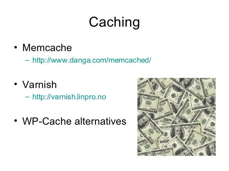 Caching <ul><li>Memcache </li></ul><ul><ul><li>http:// www.danga.com/memcached / </li></ul></ul><ul><li>Varnish </li></ul>...