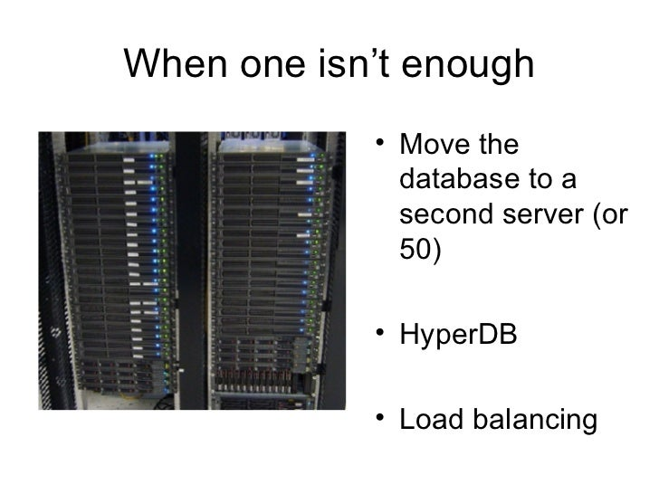 When one isn't enough <ul><li>Move the database to a second server (or 50) </li></ul><ul><li>HyperDB </li></ul><ul><li>Loa...