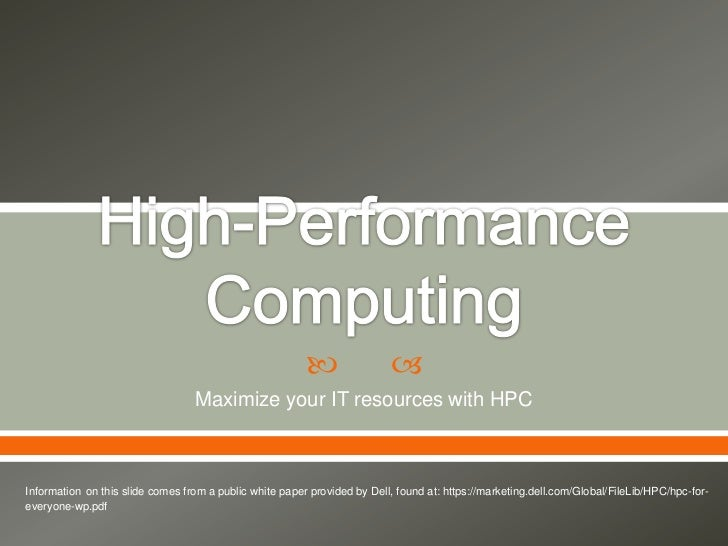                                                   Maximize your IT resources with HPCInformation on this slide comes fro...