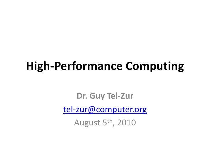 High-Performance Computing<br />Dr. Guy Tel-Zur<br />tel-zur@computer.org<br />August 5th, 2010<br />