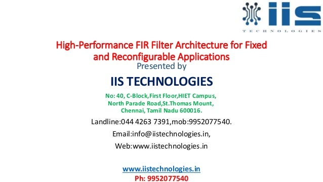 High-Performance FIR Filter Architecture for Fixed and Reconfigurable Applications Presented by IIS TECHNOLOGIES No: 40, C...