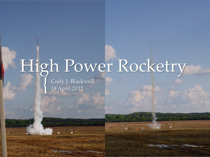 High Power Rocketry  {   Cody J. Blackwell      18 April 2012
