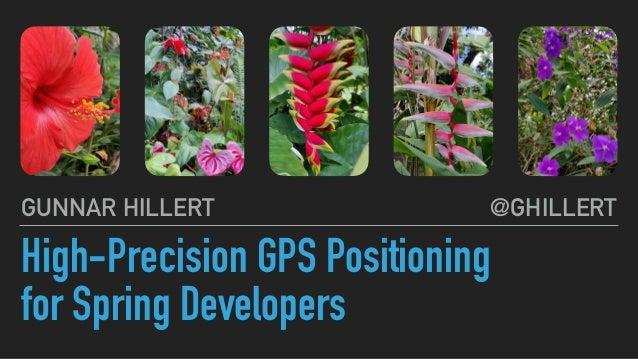 High-Precision GPS Positioning for Spring Developers @GHILLERTGUNNAR HILLERT