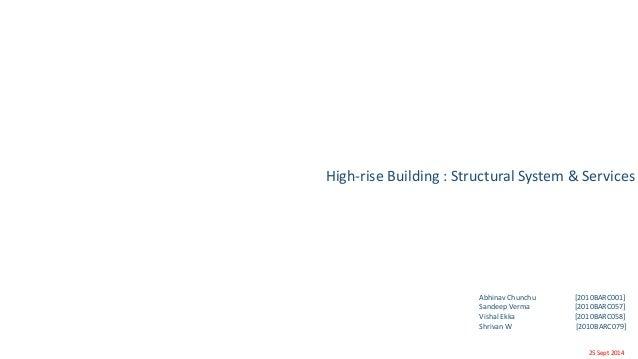 High-rise Building : Structural System & Services  Abhinav Chunchu [2010BARC001]  Sandeep Verma [2010BARC057]  Vishal Ekka...