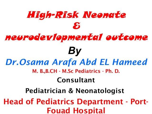 High-Risk Neonate  &  neurodevlopmental outcome  By  Dr.Osama Arafa Abd EL Hameed  M. B.,B.CH - M.Sc Pediatrics - Ph. D.  ...
