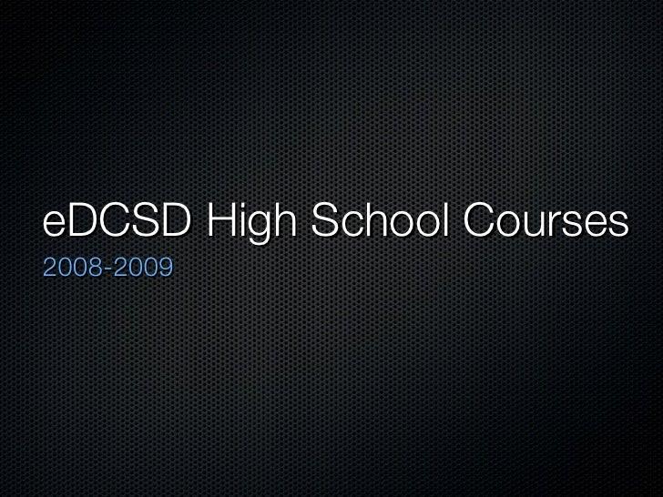 eDCSD High School Courses <ul><li>2008-2009 </li></ul>