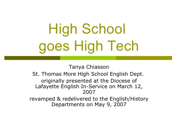 High School  goes High Tech Tanya Chiasson St. Thomas More High School English Dept.  originally presented at the Diocese ...