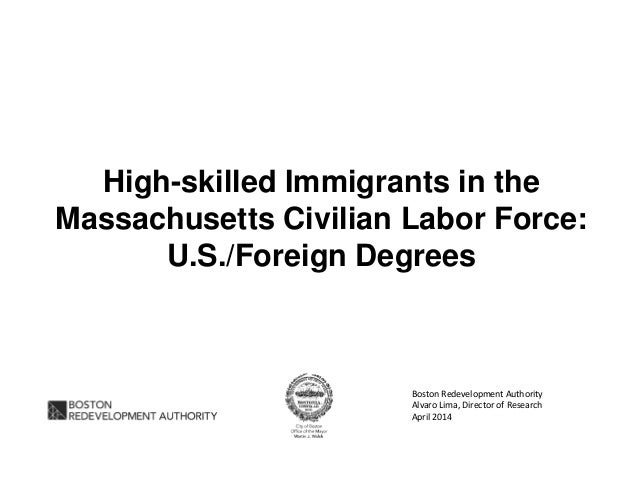 High-skilled Immigrants in the Massachusetts Civilian Labor Force: U.S./Foreign Degrees Boston Redevelopment Authority Alv...