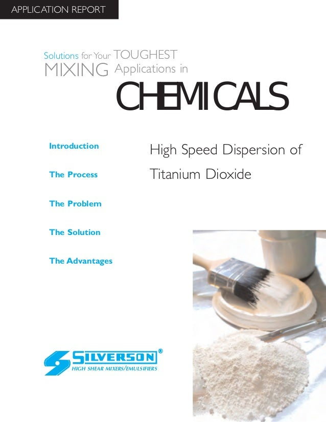 High Speed Dispersion of Titanium Dioxide The Advantages Introduction The Process The Problem The Solution HIGH SHEAR MIXE...