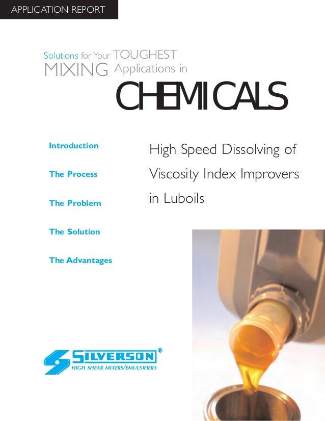 High Speed Dissolving of Viscosity Index Improvers in Luboils The Advantages Introduction The Process The Problem The Solu...