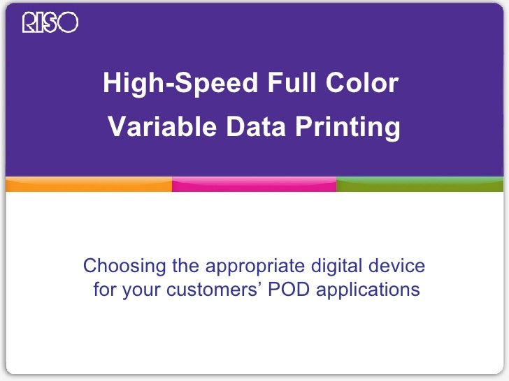High-Speed Full Color  Variable Data Printing Choosing the appropriate digital device  for your customers' POD applications