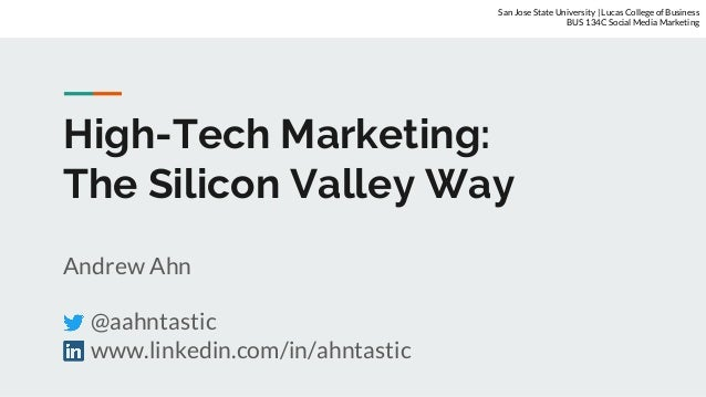 High-Tech Marketing: The Silicon Valley Way Andrew Ahn @aahntastic www.linkedin.com/in/ahntastic San Jose State University...