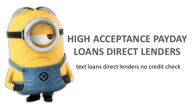 HIGH ACCEPTANCE PAYDAY LOANS DIRECT LENDERS text loans direct lenders no credit check