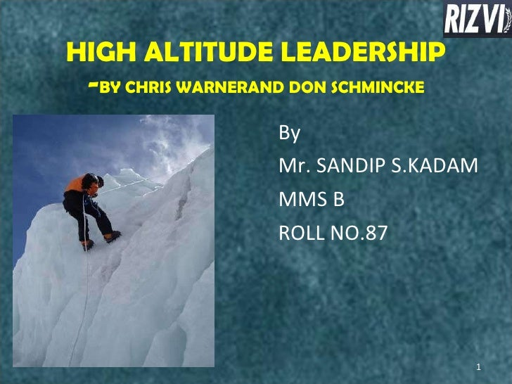 HIGH ALTITUDE LEADERSHIP - BY CHRIS WARNERAND DON SCHMINCKE <ul><li>By  </li></ul><ul><li>Mr. SANDIP S.KADAM </li></ul><ul...