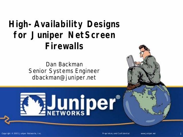 Copyright © 2005 Juniper Networks, Inc. Proprietary and Confidential www.juniper.net 1 High-Availability Designs for Junip...
