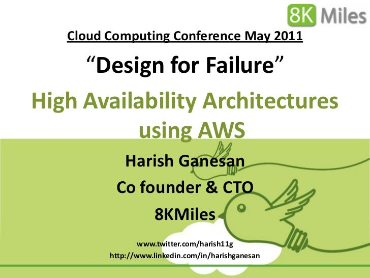 """Design for Failure""High Availability Architectures          using AWS         Harish Ganesan        Co founder & CTO     ..."