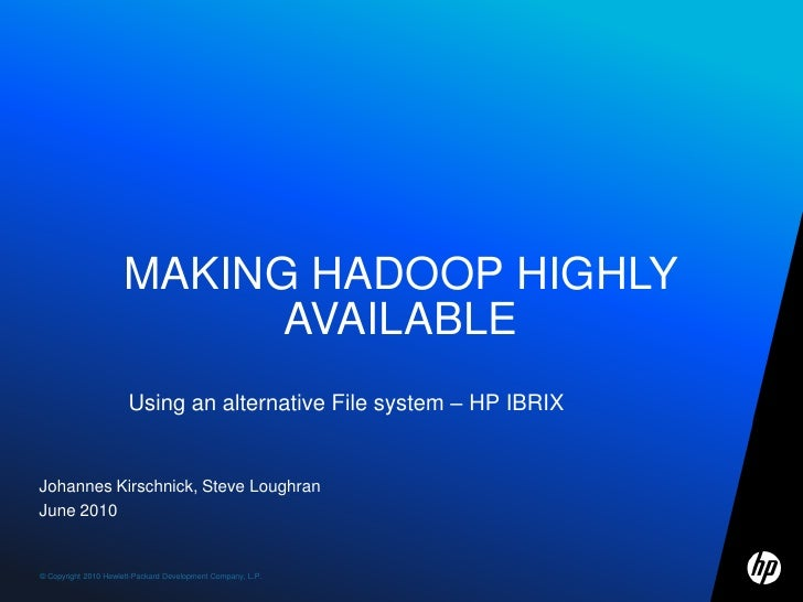 Johannes Kirschnick, Steve Loughran<br />June 2010<br />Making Hadoop highly available<br />Using an alternative File syst...