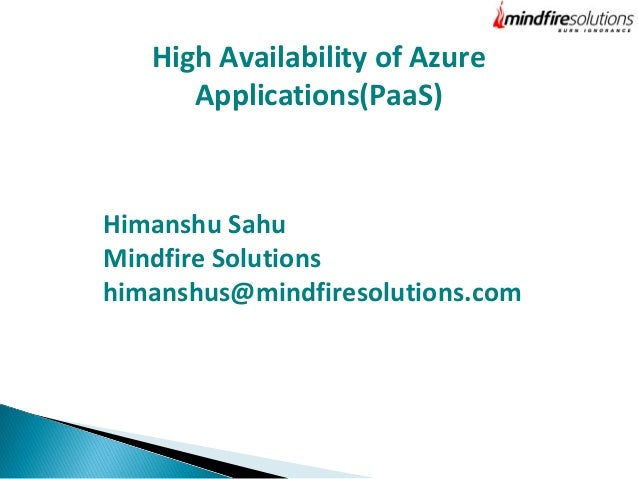 High Availability of Azure Applications(PaaS) Himanshu Sahu Mindfire Solutions himanshus@mindfiresolutions.com