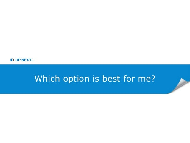 UP NEXT... Which option is best for me?