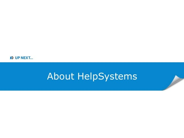 UP NEXT... About HelpSystems