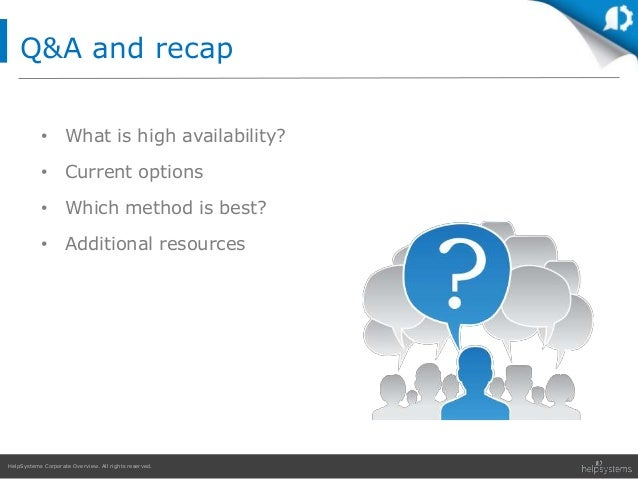 HelpSystems Corporate Overview. All rights reserved. • What is high availability? • Current options • Which method is best...