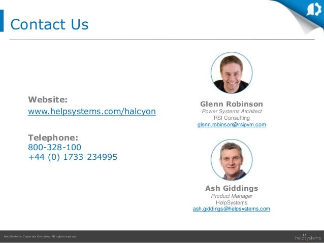 HelpSystems Corporate Overview. All rights reserved. Contact Us Website: www.helpsystems.com/halcyon Ash Giddings Product ...