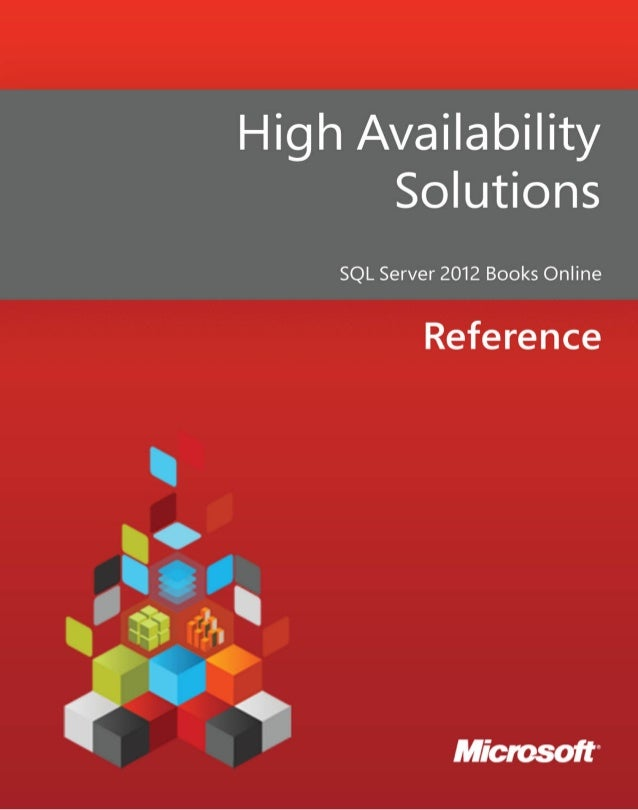 High Availability SolutionsSQL Server 2012 Books OnlineSummary: This book introduces two SQL Server high-availability solu...