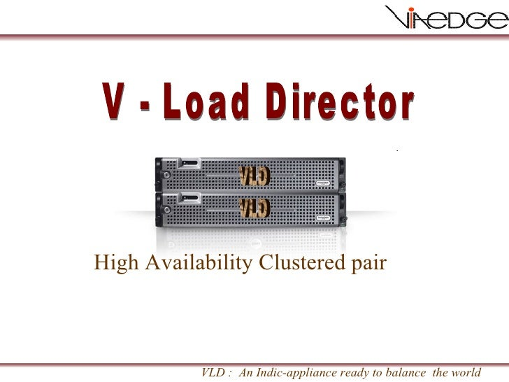 High Availability Clustered pair V - Load Director VLD VLD VLD :  An Indic-appliance ready to balance  the world