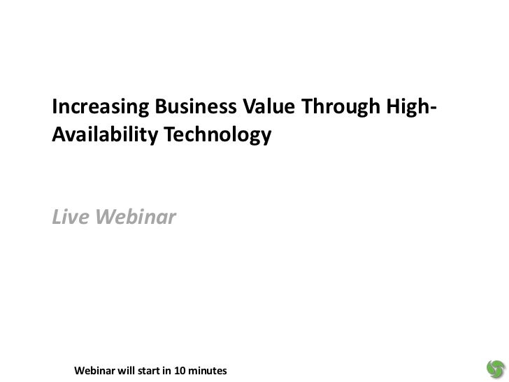 Increasing Business Value Through High-Availability Technology<br />Live Webinar<br />Webinar will start in 10 minutes<br />