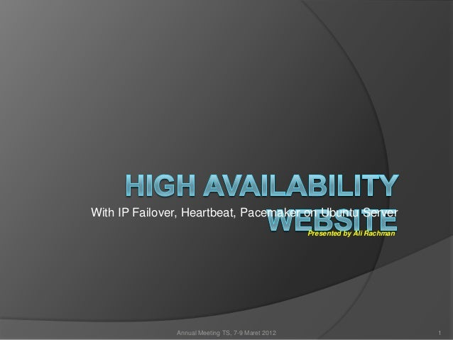 With IP Failover, Heartbeat, Pacemaker on Ubuntu Server                                                   Presented by Ali...